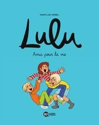 Marylise Morel et Anne-Sophie Chilard - Lulu Tome 3 : Amis pour la vie.