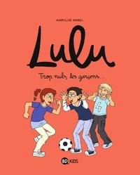 Marylise Morel et Anne-Sophie Chilard - Lulu Tome 4 : Trop nuls, les garçons....