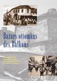 Marylise Ortiz et Jean-Arnault Dérens - Bazars ottomans des Balkans.