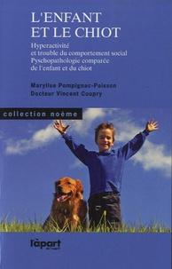 Marylise Pompignac-Poisson et Vincent Coupry - L'enfant et le chiot - Hyperactivité et trouble du comportement social, psychopathologie comparée de l'enfant et du chiot.