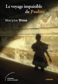 Maryna Uzun - Le voyage impaisible de Pauline.