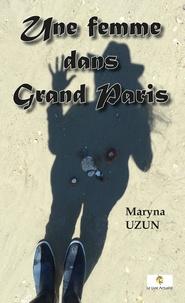 Maryna Uzun - Une femme dans Grand Paris.