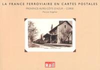 Maryse Angelier - La France ferroviaire en cartes postales : Provence-Alpes-Côte d'Azur - Corse.