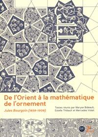 Maryse Bideault et Estelle Thibault - De l'Orient à la mathématique de l'ornement - Jules Bourgoin (1838-1908).