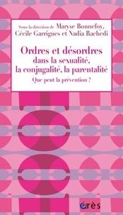 Maryse Bonnefoy et Cécile Garrigues - Ordres et désordres dans la sexualité, la conjugalité, la parentalité - Que peut la prévention ?.