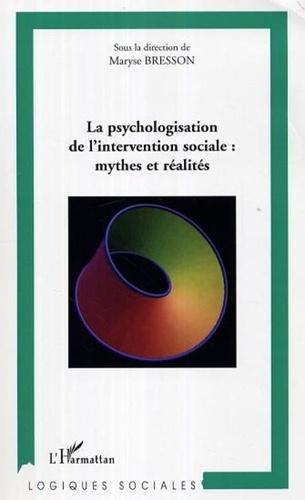 Maryse Bresson - La psychologisation de l'intervention sociale: mythes et réalités.