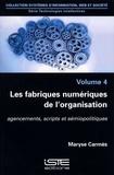 Maryse Carmes - Technologies intellectives - Volume 4, Les fabriques numériques de l'organisation. Agencements, scripts et sémiopolitiques.