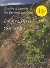 Maryse Carrareto et Paul Delgado - Savoirs et saveurs des Pyrénées catalanes - Les produits sauvages.