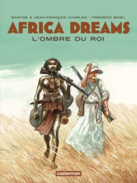 Maryse Charles et Jean-François Charles - Africa Dreams Tome 1 : L'ombre du roi.