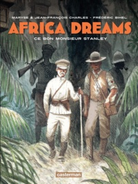 Maryse Charles et Jean-François Charles - Africa Dreams Tome 3 : Ce bon monsieur Stanley.