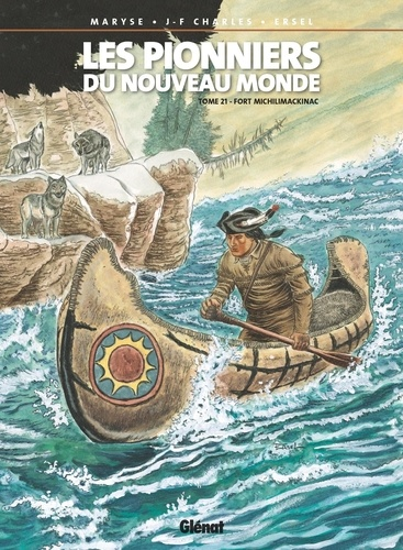 Les Pionniers du Nouveau Monde Tome 21 Fort Michilimackinac