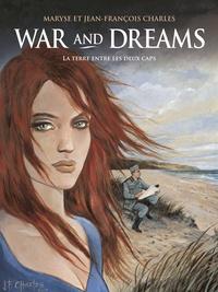 Maryse Charles et Jean-François Charles - War and Dreams Tome 1 : La terre entre les deux caps.