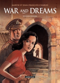 Maryse Charles et Jean-François Charles - War and Dreams Tome 2 : Le code Enigma.