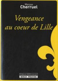 Maryse Cherruel - Vengeance au coeur de Lille.