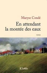 Maryse Condé - En attendant la montée des eaux.