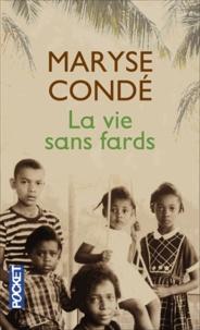 Maryse Condé - La vie sans fards.
