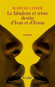 Maryse Condé - Le fabuleux et triste destin d'Ivan et d'Ivana.