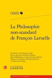 Maryse Dennes et John O Maiolearca - La Philosophie non-standard de François Laruelle.