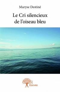 Maryse Destiné - Le cri silencieux de l'oiseau bleu.