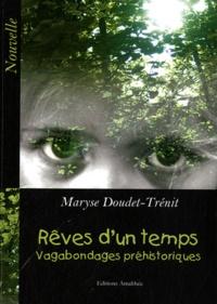 Maryse Doudet-Trénit - Rêves d'un temps - Vagabondages préhistoriques.