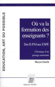 Maryse Esterle - Où va la formation des enseignants ? Des IUFM aux ESPE - Chronique d'un passage tourmenté.
