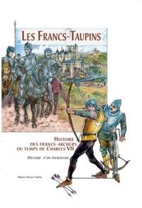 Maryse France Taupin - Les Francs-Taupins, histoire des archers du temps de Charles VII - Histoire d'un patronyme.