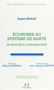 Maryse Gadreau et Sophie Béjean - Economie du système de santé - Du marché à l'organisation.