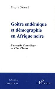 Maryse Gaimard - Goitre endémique et démographie en Afrique Noire - L'exemple d'un village en Côte d'Ivoire.
