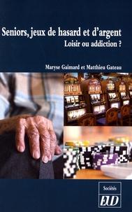 Maryse Gaimard et Matthieu Gateau - Seniors, jeux de hasard et d'argent - Loisir ou addiction ?.