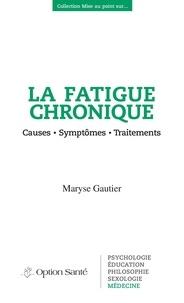 Maryse Gautier - La fatigue chronique - Causes, symptômes, traitements.