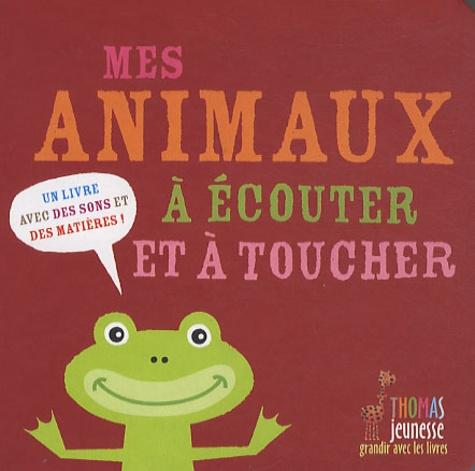 Maryse Guittet - Mes animaux à écouter et à toucher.