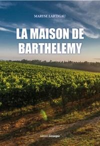 Maryse Lartigau - La maison de Barthélémy.