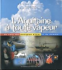 Maryse Lassalle - L'Aquitaine à toute vapeur - Au coeur des énergies d'hier et de demain. 1 CD audio