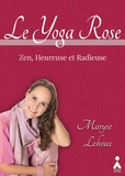Maryse Lehoux - Le Yoga Rose - Zen, heureuse et radieuse.