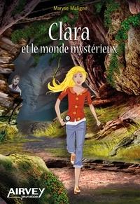 Maryse Maligne - Clara et le monde mystérieux.
