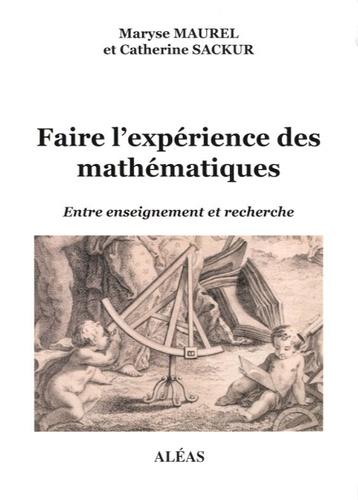 Maryse Maurel et Catherine Sackur - Faire l'expérience des mathématiques - Entre enseignement et recherche.