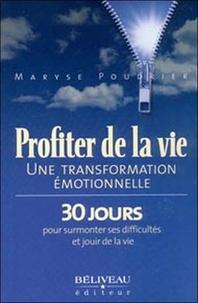 Maryse Poudrier - Profiter de la vie - Une transformation émotionnelle, 30 jours pour surmonter ses difficultés et jouir de la vie.