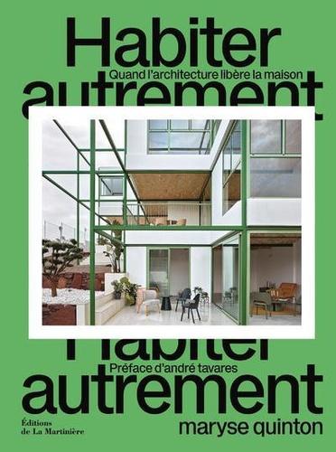 Maryse Quinton - Habiter autrement - Quand l'architecture libère la maison.
