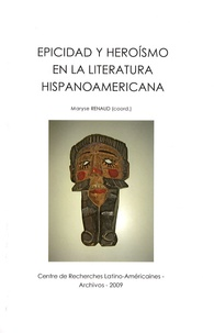 Maryse Renaud - Epicidad y heroismo en la literatura hispanoamericana.