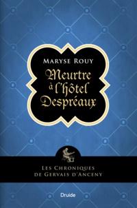 Maryse Rouy - Les chroniques de Gervais d'An  : Meurtre à l'hôtel Despréaux - Les chroniques de Gervais d'Anceny.