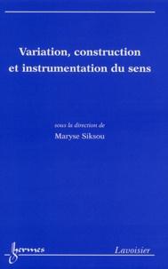 Maryse Siksou - Variation, construction et instrumentation du sens.
