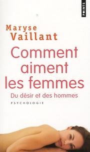 Maryse Vaillant - Comment aiment les femmes - Du désir et des hommes.