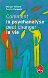 Maryse Vaillant et Sophie Carquain - Comment la psychanalyse peut changer la vie.