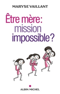 Maryse Vaillant - Etre mère : mission impossible ?.