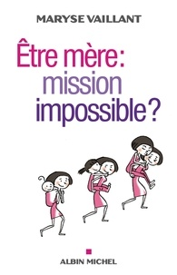Maryse Vaillant et Maryse Vaillant - Etre mère : mission impossible ?.