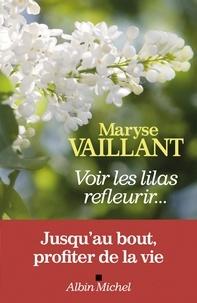 Maryse Vaillant - Voir les lilas refleurir....