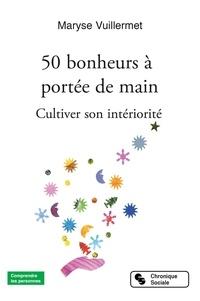 Maryse Vuillermet - 50 bonheurs à portée de main - Cultiver son intériorité.