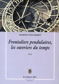 Maryse Vuillermet - Frontaliers pendulaires, les ouvriers du temps.