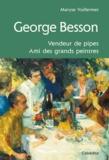 Maryse Vuillermet - George Besson - Vendeur de pipes. Ami des grands peintres.