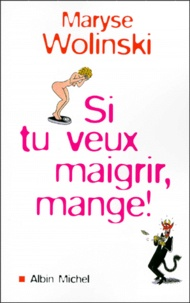 Maryse Wolinski - Si tu veux maigrir, mange !.